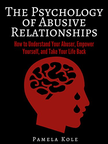 The Psychology Of Abusive Relationships How To Understand Your Abuser Empower Yourself And Take Your Life Back Emotional Freedom And Strength Book 3 Kindle Edition By Kole Pamela Health Fitness