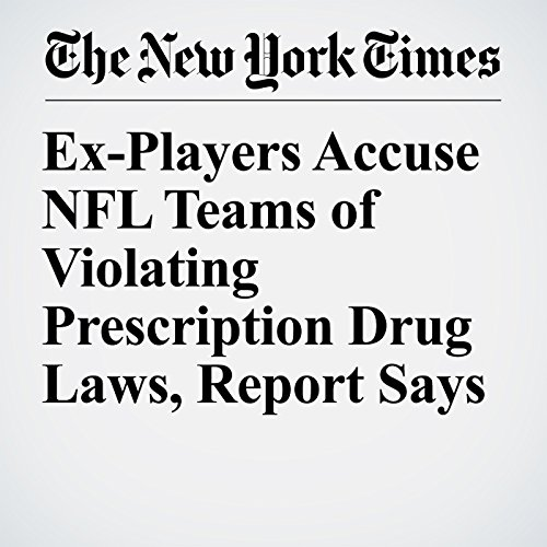 Ex-Players Accuse NFL Teams of Violating Prescription Drug Laws, Report Says copertina