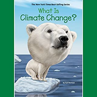 What Is Climate Change?     What Was?              De :                                                                                                                                 Gail Herman,                                                                                        Who HQ                               Lu par :                                                                                                                                 Suzanne Elise Freeman                      Durée : 1 h et 20 min     Pas de notations     Global 0,0