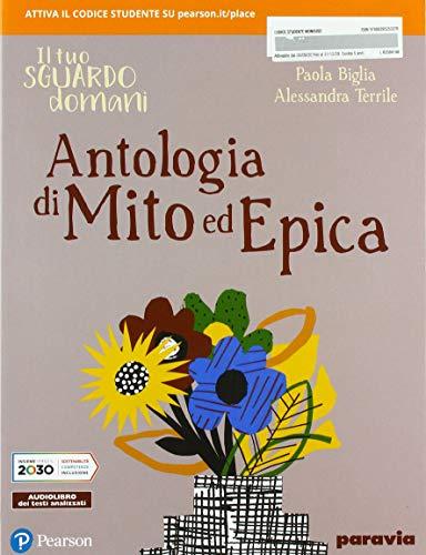 Il tuo sguardo domani. Antologia di mito ed epica. Per le Scuole superiori. Con e-book. Con espansione online