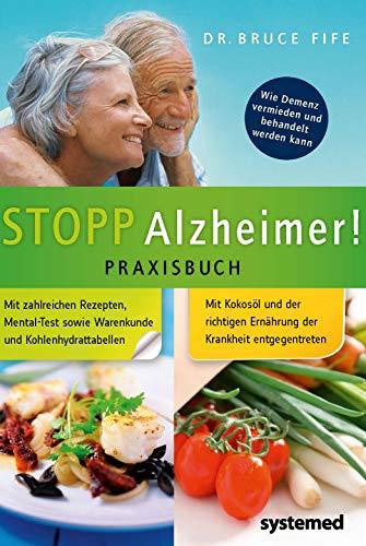 Stopp Alzheimer! Praxisbuch: Wie Demenz vermieden und behandelt werden kann.