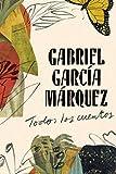 Gabriel García Márquez: Todos Los Cuentos