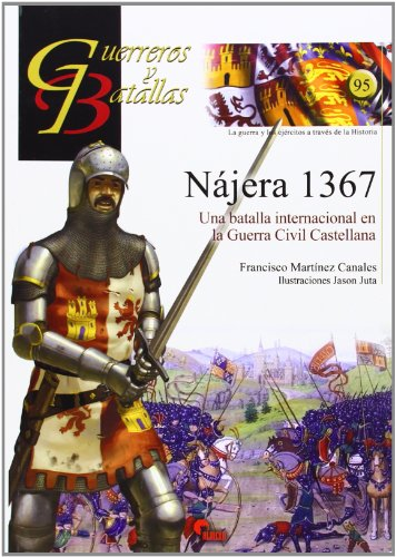Nájera 1367. Una batalla internacional en la Guerra Civil Castellana (Guerreros Y Batallas)