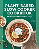 Plant-Based Slow Cooker Cookbook: 100 Whole-Food Recipes Made Simple