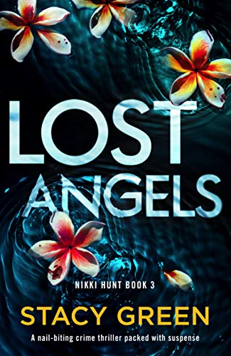 Lost Angels: A nail-biting crime thriller packed with suspense (Nikki Hunt Book 3) by [Stacy Green]