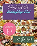 Holy Moly! Top 50 Holiday Finger Food Recipes Volume 10: The Best-ever of Holiday Finger Food...