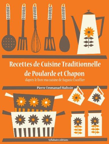 Recettes de Cuisine Traditionnelle de Poularde et Chapon (La cuisine dAuguste Escoffier t. 15)