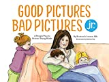 Good Pictures Bad Pictures Jr.: A Simple Plan to Protect Young Minds (English Edition)