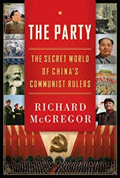 The Party: The Secret World of China's Communist Rulers by [Richard McGregor]