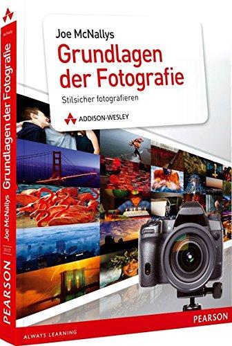 Joe McNallys Grundlagen der Fotografie: Stilsicher fotografieren (DPI Fotografie)
