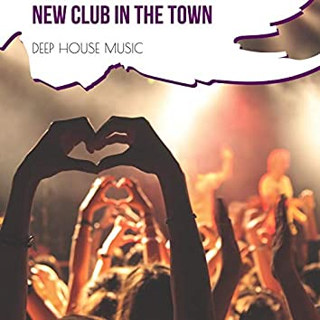 New Club In The Town - Deep House Music