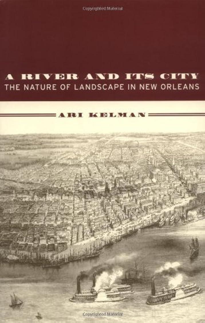 いちゃつく不誠実突然A River and Its City: The Nature of Landscape in New Orleans (English Edition)
