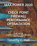 Max Power 2020: Check Point Firewall Performance Optimization: Foreword by Dameon D. Welch-Abernathy a.k.a. PhoneBoy - Timothy C. Hall