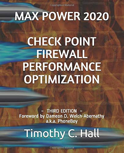 Max Power 2020: Check Point Firewall Performance Optimization: Foreword by Dameon D. Welch-Abernathy a.k.a. PhoneBoy