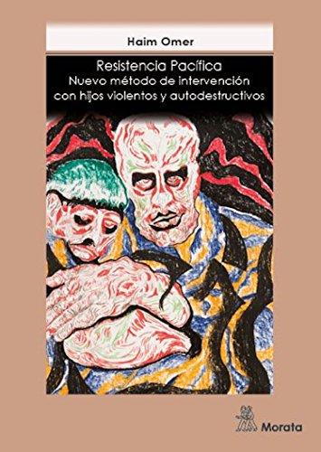 Resistencia pacífica: Nuevo método de intervención con hijos violentos y autodestructivos
