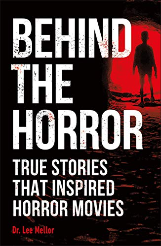 Compare Textbook Prices for Behind the Horror: True Stories That Inspired Horror Movies  ISBN 9781465492388 by Mellor, Dr. Lee