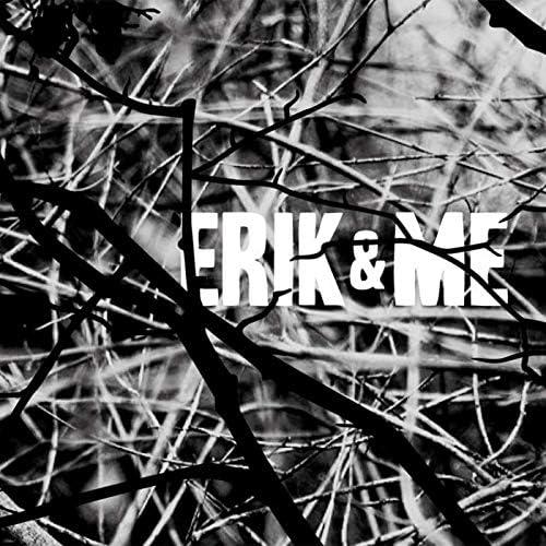 Erik & Me