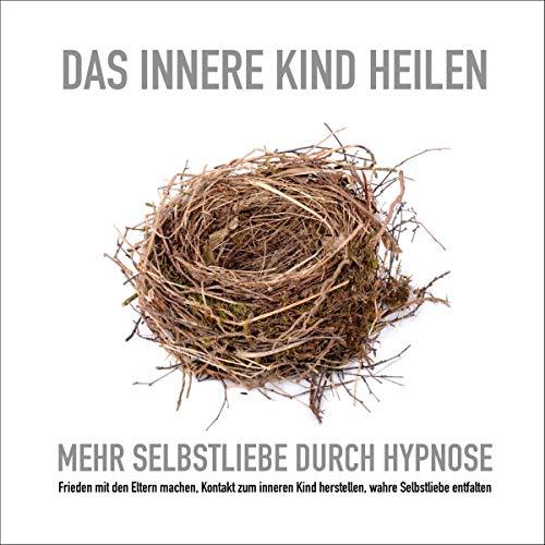 Das innere Kind heilen - Mehr Selbstliebe durch Hypnose Titelbild
