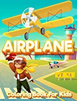 Airplane Coloring Book for Kids: An Airplane Coloring Book for Kids ages 4-12 Beautiful Coloring Pages of Airplanes, Fighter Jets and More