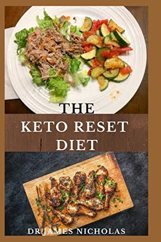 THE KETO RESET DIET: Delicious and Healthy Recipes To Help You Reboot Your Metabolism ,Loss Weight ,Burn Fat And Stay Healthy Includes Over 20+ Recipes