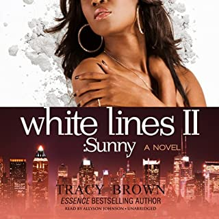 White Lines II: Sunny                   Written by:                                                                                                                                 Tracy Brown                               Narrated by:                                                                                                                                 Allyson Johnson                      Length: 9 hrs and 5 mins     Not rated yet     Overall 0.0