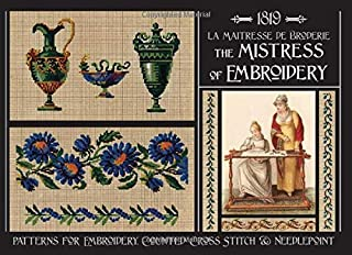 THE MISTRESS OF EMBROIDERY: Patterns for Embroidery, Counted Cross Stitch & Needlepoint from 1819