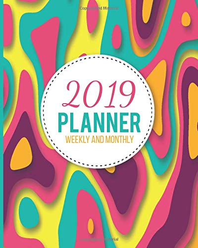 2019 Planner Weekly And Monthly: Calendar Schedule and Organizer. Inspirational Quotes, Colorful Shapes Cover   January 2019 through December 2019