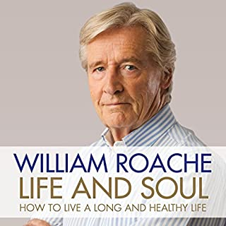 Life and Soul     How to Live a Long and Healthy Life              By:                                                                                                                                 William Roache                               Narrated by:                                                                                                                                 William Roache                      Length: 5 hrs and 19 mins     24 ratings     Overall 4.6
