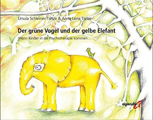 Der grüne Vogel und der gelbe Elefant: Wenn Kinder in Psychotherapie kommen...