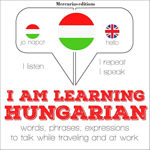 I am learning Hungarian     I Listen. I Repeat. I Speak.              By:                                                                                                                                 J. M. Gardner                               Narrated by:                                                                                                                                 Katie,                                                                                        Bogi                      Length: 4 hrs and 16 mins     Not rated yet     Overall 0.0