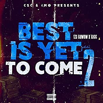 Best IS YET to Come 2