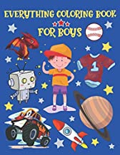 Everything Coloring Book For Boys: Trucks, Sharks, Robots, Planets, Rockets, Dragons, And Many Others Coloring Pages For Boys Age 6, Biggest Coloring Book For Boys