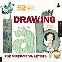 Drawing Lab for Mixed-Media Artists:52 Creative Exercises to Make Drawing Fun (Lab Series) by [Carla Sonheim]
