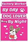 factory worker By Day Dog Lover By Night: Funny factory workers Journal /Notebook 6x9 inch 110 pages model 9, Great Thank You Gift Idea For factory ... 110 Pages , 6x9 Softcover, Matte Finish cover