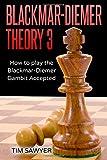 Blackmar-diemer Theory 3: How To Play The Blackmar-diemer Gambit Accepted (chess Bdg)-Sawyer, Tim