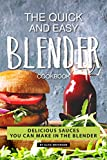 The Quick and Easy Blender Cookbook: Delicious Sauces You Can Make in The Blender