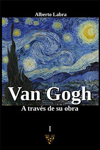 VAN GOGH: A través de su obra (Pintores través de su obra nº 1) (Spanish Edition)