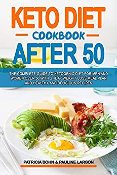 Keto Diet Cookbook After 50: The Complete Guide to Ketogenic Diet for Men and Women Over 50 with 21-Day Weight Loss Meal Plan and Healthy and Delicious Recipes 1