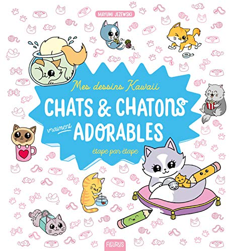 Mes dessins kawaii : Chats et chatons vraiment adorables (Mes dessins pas à pas)