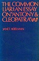 "Common Liar: Essay on ""Antony and Cleopatra"" (Study in English)"