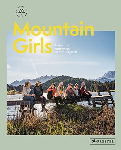 Mountain Girls: Gemeinsam unterwegs in der Bergwelt - [Bildband mit Inspirationen, Reportagen, Interviews und Tourentipps]