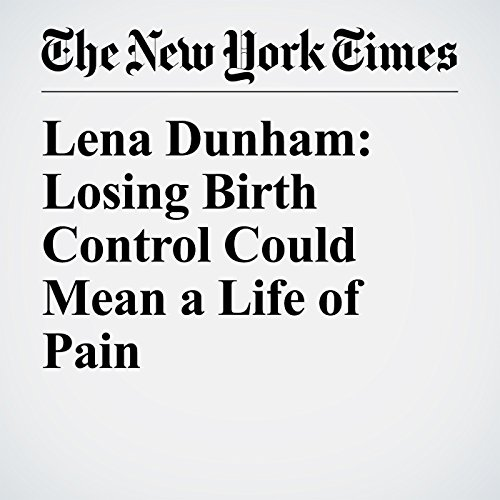 Lena Dunham: Losing Birth Control Could Mean a Life of Pain audiobook cover art