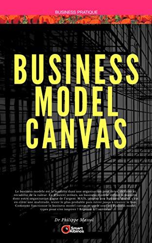 Business Model Canvas: Construire son business modèles en s'inspirant des grands business modèles standards (Entrepreneuriat) (French Edition)