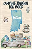 Camping Journal Logbook, Indiana: The Ultimate Campground RV Travel Log Book for Logging Family Adventures and trips at campgrounds and campsites (6 x9) 145 Guided Pages