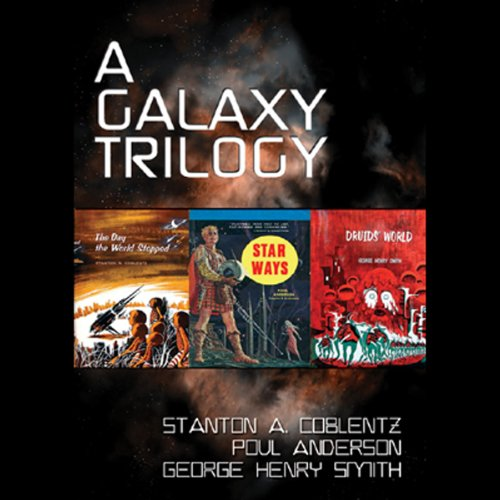 A Galaxy Trilogy, Vol. 1     Star Ways, Druids' World, and The Day the World Stopped              By:                                                                                                                                 Poul Anderson,                                                                                        George Henry Smith,                                                                                        Stanton A. Coblentz                               Narrated by:                                                                                                                                 Tom Weiner                      Length: 13 hrs and 33 mins     5 ratings     Overall 3.4