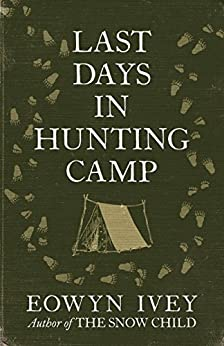Last Days in Hunting Camp by [Eowyn Ivey]