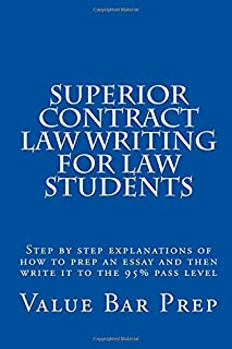Superior Contract Law Writing For Law Students: Step by step explanations of how to prep an essay and then write it to the...