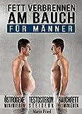 Fett verbrennen am Bauch - für Männer: Gezielt Abnehmen am Bauch – Viszerale Fettverbrennung...