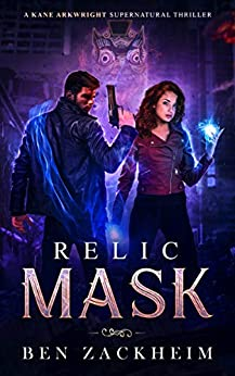 Relic: Mask (A Kane Arkwright Supernatural Thriller) (Relics Book 7) by [Ben Zackheim]