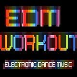 Edm Workout – Electronic Dance Music [Explicit]